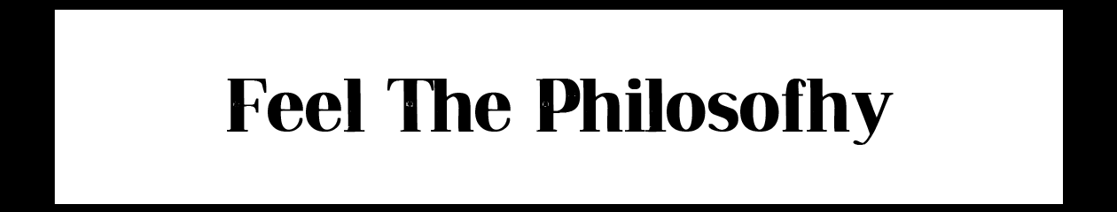 Feel philosofhy